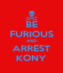 BE FURIOUS AND ARREST KONY - Personalised Poster A4 size