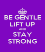 BE GENTLE LIFT UP AND STAY STRONG - Personalised Poster A4 size