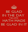 BE GLAD IN THE DAY  THE LORD HATH MADE BE GLAD IN IT - Personalised Poster A4 size