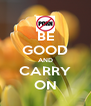 BE GOOD AND CARRY ON - Personalised Poster A4 size