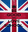 BE GOOD AND LOVE SCHOOL  - Personalised Poster A4 size