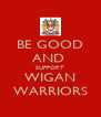 BE GOOD AND  SUPPORT WIGAN WARRIORS - Personalised Poster A4 size