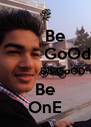 Be           GoOd             Do GoOD Be OnE - Personalised Poster A4 size