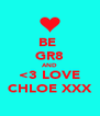 BE  GR8 AND <3 LOVE CHLOE XXX - Personalised Poster A4 size