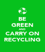 BE GREEN AND CARRY ON RECYCLING - Personalised Poster A4 size