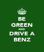 BE GREEN AND DRIVE A BENZ - Personalised Poster A4 size
