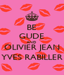 BE GUDE AND OLIVIER JEAN YVES RABILLER - Personalised Poster A4 size