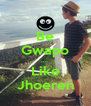 Be Gwapo .... Like Jhoeren - Personalised Poster A4 size