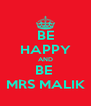 BE HAPPY AND BE  MRS MALIK - Personalised Poster A4 size