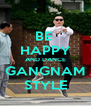 BE  HAPPY AND DANCE GANGNAM STYLE - Personalised Poster A4 size