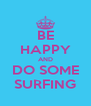 BE HAPPY AND DO SOME SURFING - Personalised Poster A4 size