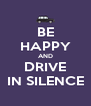 BE HAPPY AND DRIVE IN SILENCE - Personalised Poster A4 size
