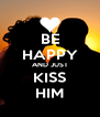 BE HAPPY AND JUST KISS HIM - Personalised Poster A4 size