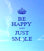 BE HAPPY AND JUST SM:)LE - Personalised Poster A4 size