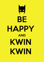 BE HAPPY  AND KWIN  KWIN  - Personalised Poster A4 size