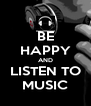 BE HAPPY AND LISTEN TO MUSIC - Personalised Poster A4 size