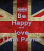Be Happy and  love Liam Payne - Personalised Poster A4 size
