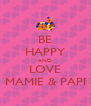 BE HAPPY AND LOVE MAMIE & PAPI - Personalised Poster A4 size