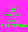 BE  HAPPY AND LOVE  PINEAPPLES - Personalised Poster A4 size