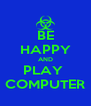 BE HAPPY AND PLAY  COMPUTER - Personalised Poster A4 size