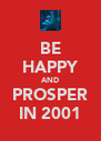 BE HAPPY AND PROSPER IN 2001 - Personalised Poster A4 size