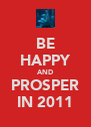 BE HAPPY AND PROSPER IN 2011 - Personalised Poster A4 size