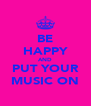 BE HAPPY AND PUT YOUR MUSIC ON - Personalised Poster A4 size