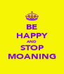 BE HAPPY AND STOP MOANING - Personalised Poster A4 size