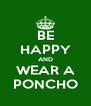 BE HAPPY AND WEAR A PONCHO - Personalised Poster A4 size