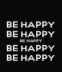 BE HAPPY BE HAPPY BE HAPPY BE HAPPY BE HAPPY - Personalised Poster A4 size