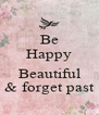 Be Happy  Beautiful & forget past - Personalised Poster A4 size