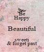 Be Happy Beautiful sweeti & forget past - Personalised Poster A4 size