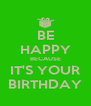BE HAPPY BECAUSE IT'S YOUR BIRTHDAY - Personalised Poster A4 size