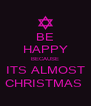 BE HAPPY BECAUSE ITS ALMOST CHRISTMAS  - Personalised Poster A4 size