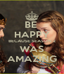 BE  HAPPY BECAUSE SEASON 2 WAS AMAZING - Personalised Poster A4 size