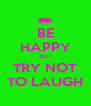 BE HAPPY BUT TRY NOT TO LAUGH - Personalised Poster A4 size