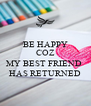 BE HAPPY COZ  MY BEST FRIEND  HAS RETURNED - Personalised Poster A4 size