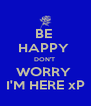 BE  HAPPY  DON'T  WORRY  I'M HERE xP - Personalised Poster A4 size