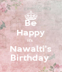 Be Happy it's  Nawalti's Birthday  - Personalised Poster A4 size