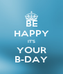 BE HAPPY IT'S YOUR B-DAY - Personalised Poster A4 size