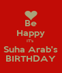 Be Happy IT's  Suha Arab's BIRTHDAY - Personalised Poster A4 size