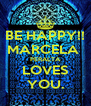 BE HAPPY!! MARCELA  PERALTA LOVES YOU. - Personalised Poster A4 size