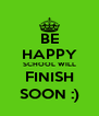 BE HAPPY SCHOOL WILL FINISH SOON :) - Personalised Poster A4 size