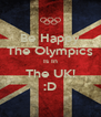 Be Happy The Olympics Is In The UK! :D - Personalised Poster A4 size