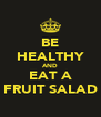 BE HEALTHY AND EAT A FRUIT SALAD - Personalised Poster A4 size