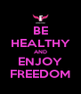 BE HEALTHY AND ENJOY FREEDOM - Personalised Poster A4 size