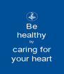 Be healthy by caring for your heart - Personalised Poster A4 size