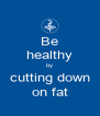 Be healthy by cutting down on fat - Personalised Poster A4 size