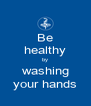 Be healthy by washing your hands - Personalised Poster A4 size