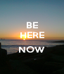 BE HERE  NOW  - Personalised Poster A4 size